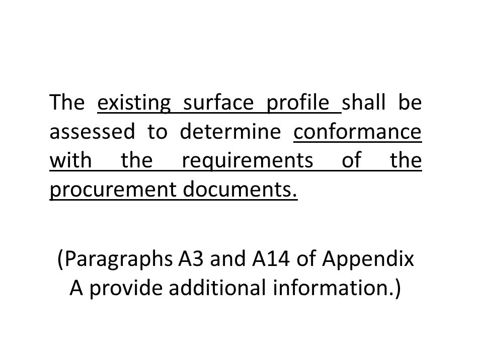 The existing surface profile shall be assessed to determine conformance with the requirements of the procurement documents.