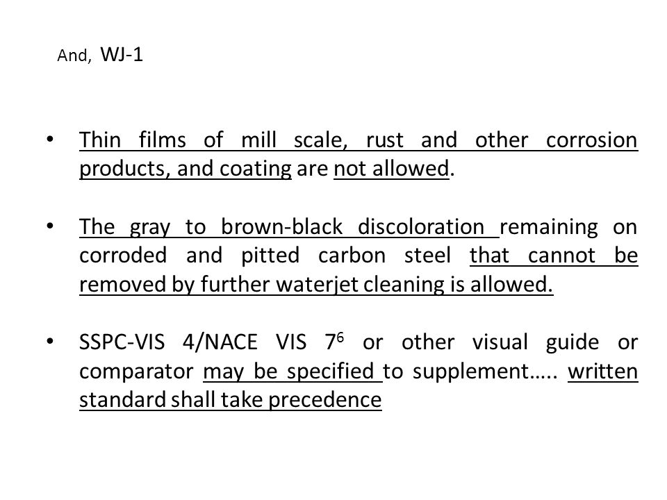 And, WJ-1 Thin films of mill scale, rust and other corrosion products, and coating are not allowed.