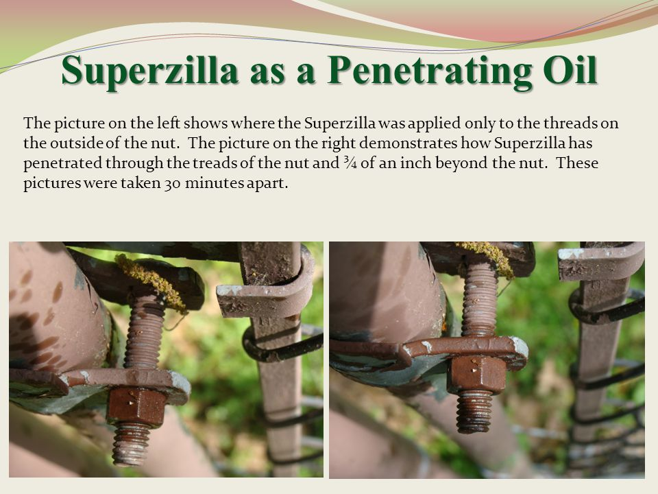 Superzilla as a Penetrating Oil