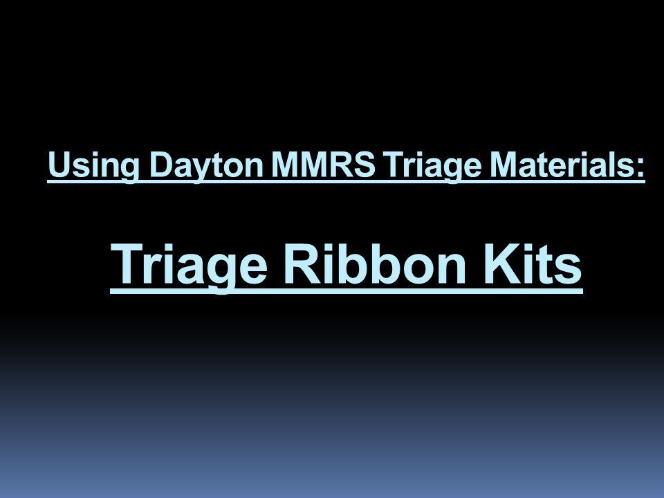 Using Dayton MMRS Triage Materials: Triage Ribbon Kits