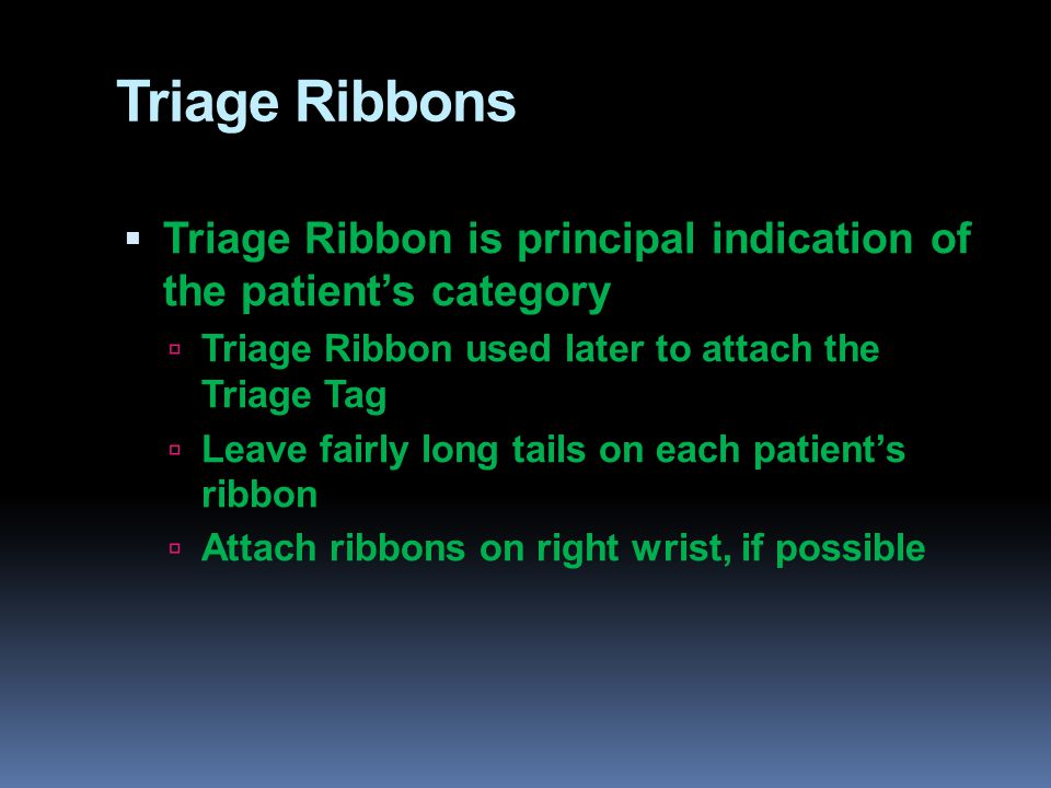 Triage Ribbons Triage Ribbon is principal indication of the patient's category. Triage Ribbon used later to attach the Triage Tag.