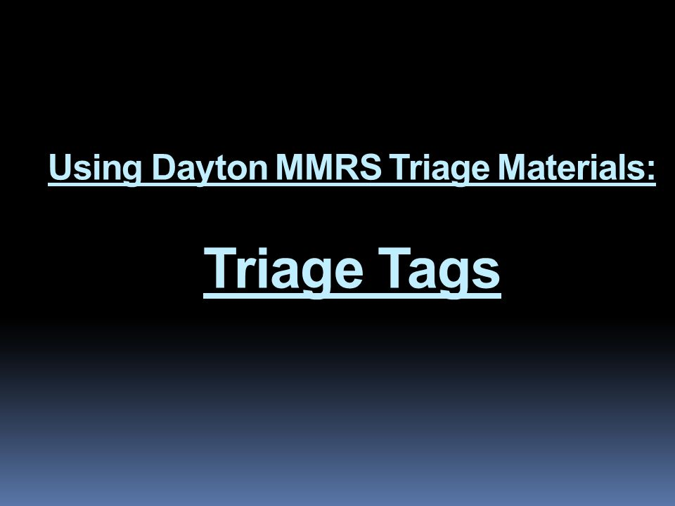 Using Dayton MMRS Triage Materials: Triage Tags