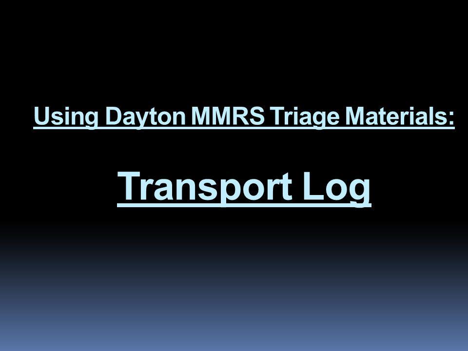 Using Dayton MMRS Triage Materials: Transport Log