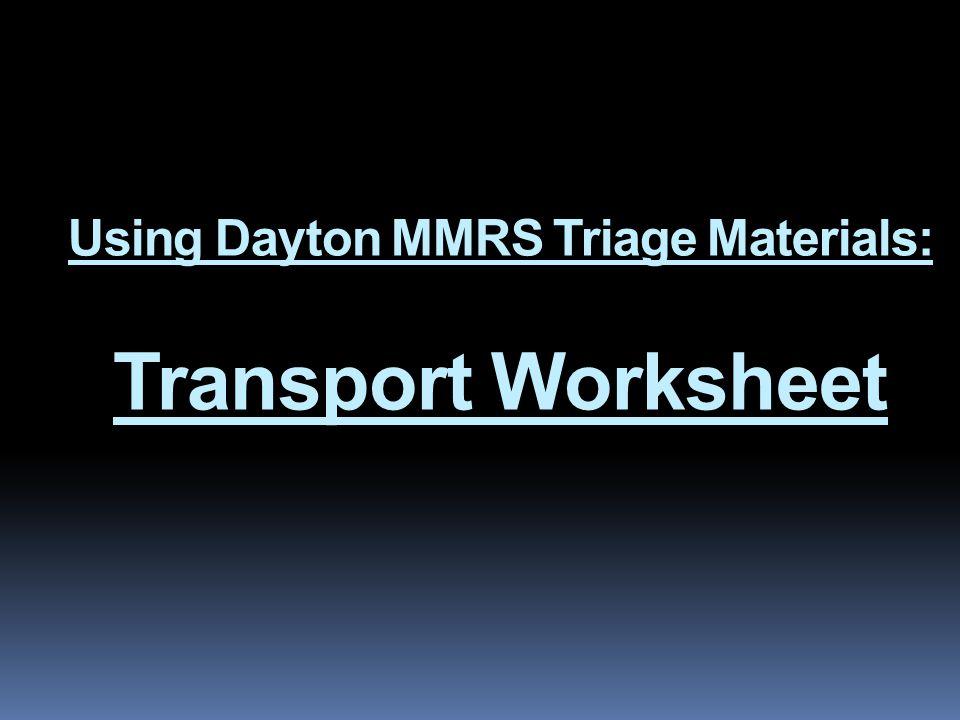 Using Dayton MMRS Triage Materials: Transport Worksheet