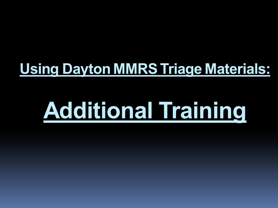 Using Dayton MMRS Triage Materials: Additional Training