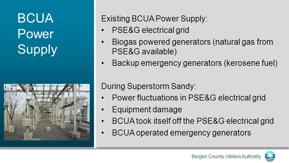 BCUA Power Supply Existing BCUA Power Supply: PSE&G electrical grid