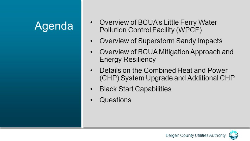 Agenda Overview of BCUA's Little Ferry Water Pollution Control Facility (WPCF) Overview of Superstorm Sandy Impacts.