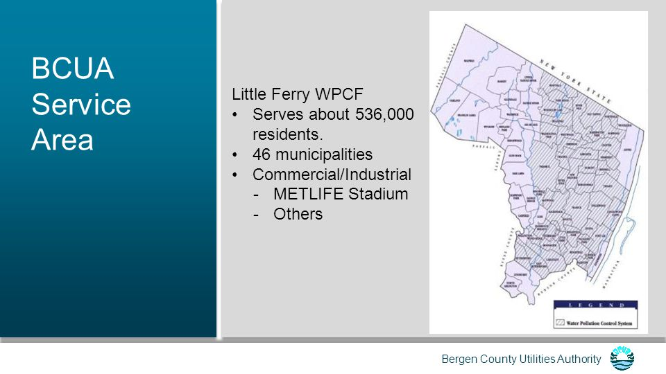 BCUA Service Area Little Ferry WPCF Serves about 536,000 residents.