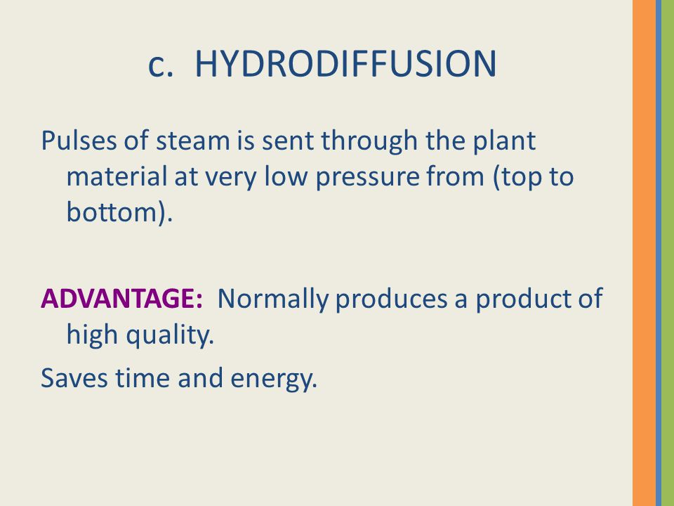 c. HYDRODIFFUSION Pulses of steam is sent through the plant material at very low pressure from (top to bottom).