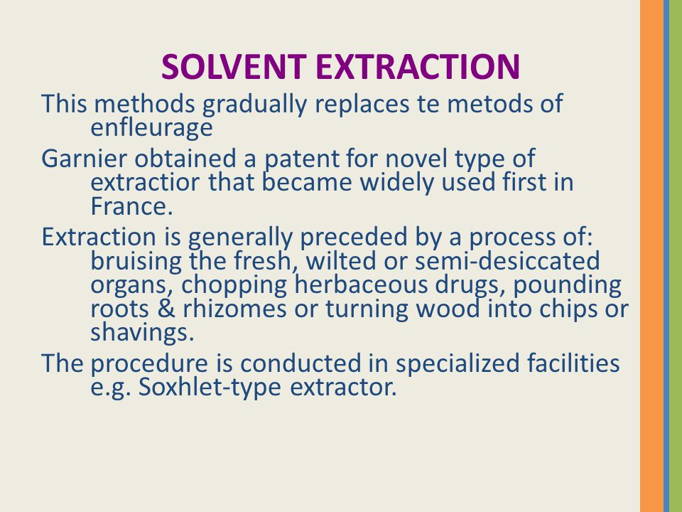 SOLVENT EXTRACTION This methods gradually replaces te metods of enfleurage.