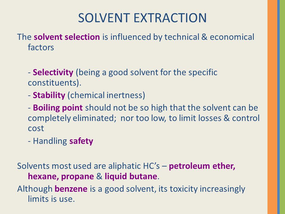 SOLVENT EXTRACTION The solvent selection is influenced by technical & economical factors.