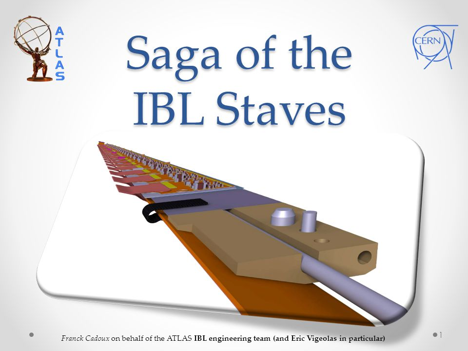 Saga of the IBL Staves Franck Cadoux on behalf of the ATLAS IBL engineering team (and Eric Vigeolas in particular)