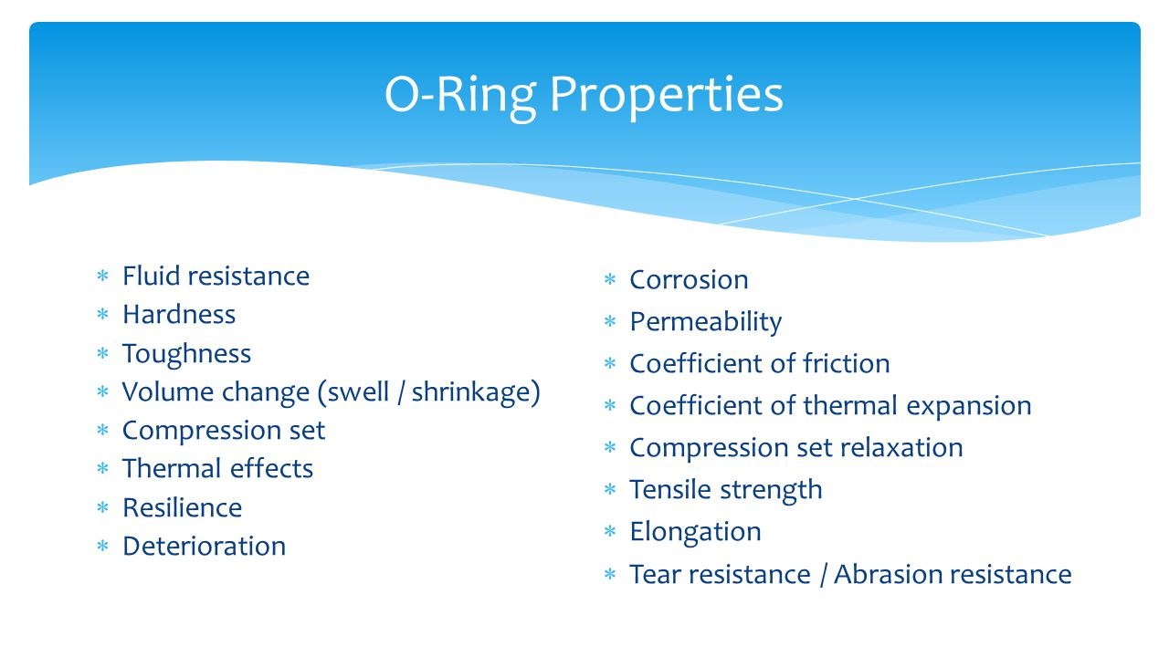 O-Ring Properties Fluid resistance Hardness Toughness