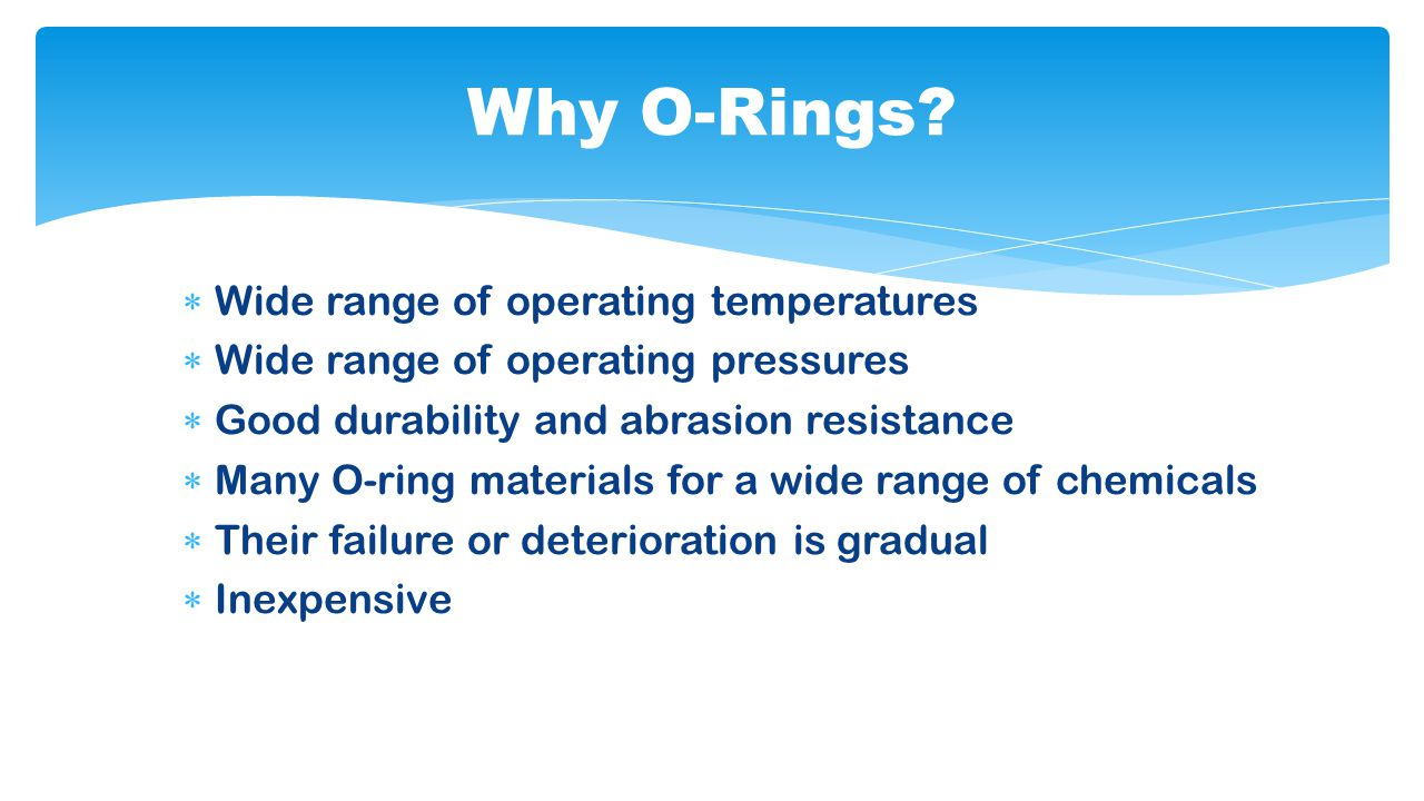 Why O-Rings Wide range of operating temperatures