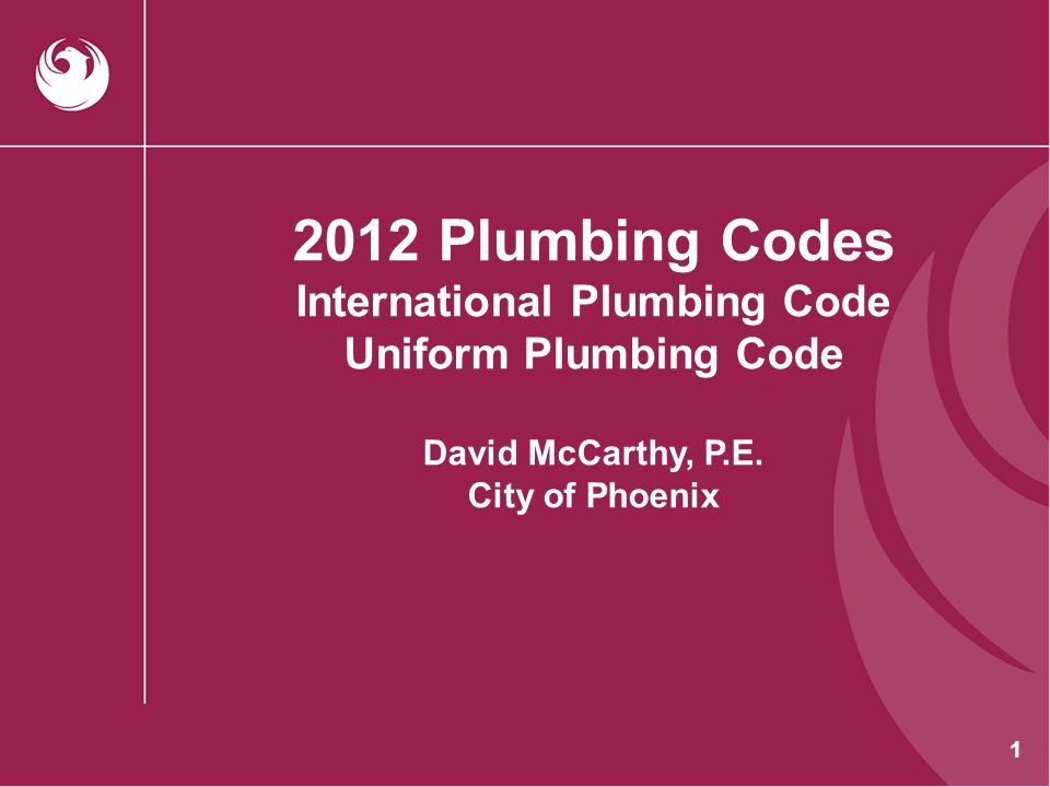 2012 Plumbing Codes International Plumbing Code Uniform Plumbing Code David McCarthy, P.E.