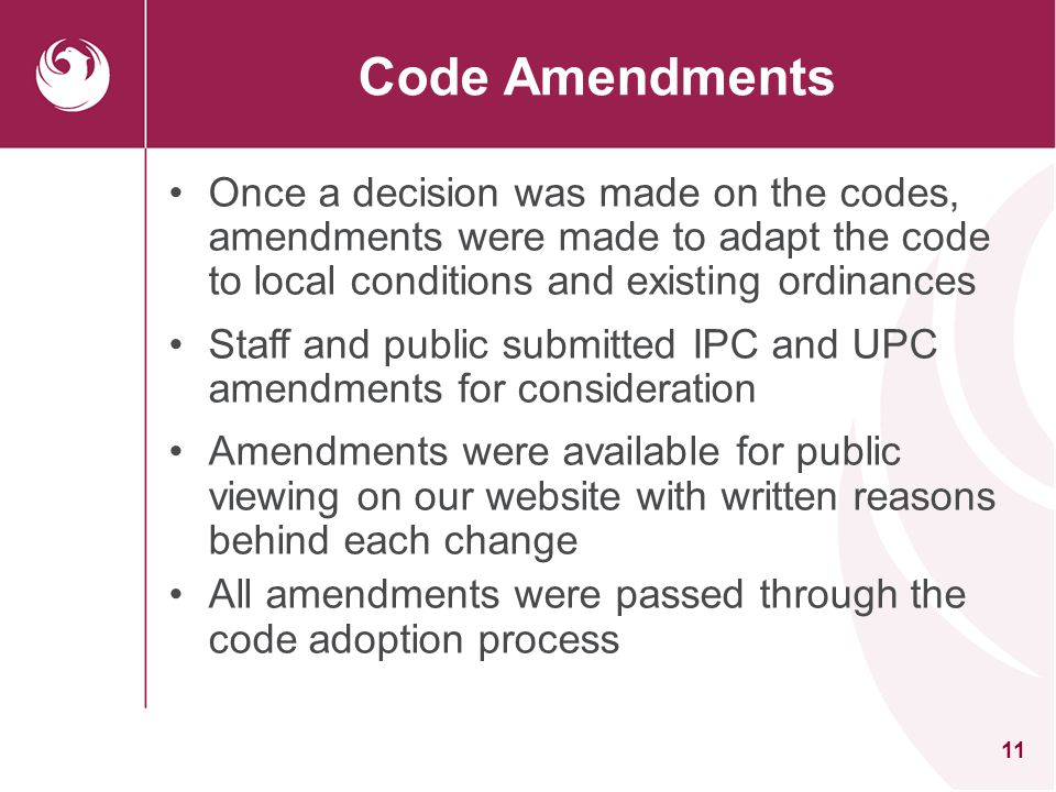 Code Amendments Once a decision was made on the codes, amendments were made to adapt the code to local conditions and existing ordinances.