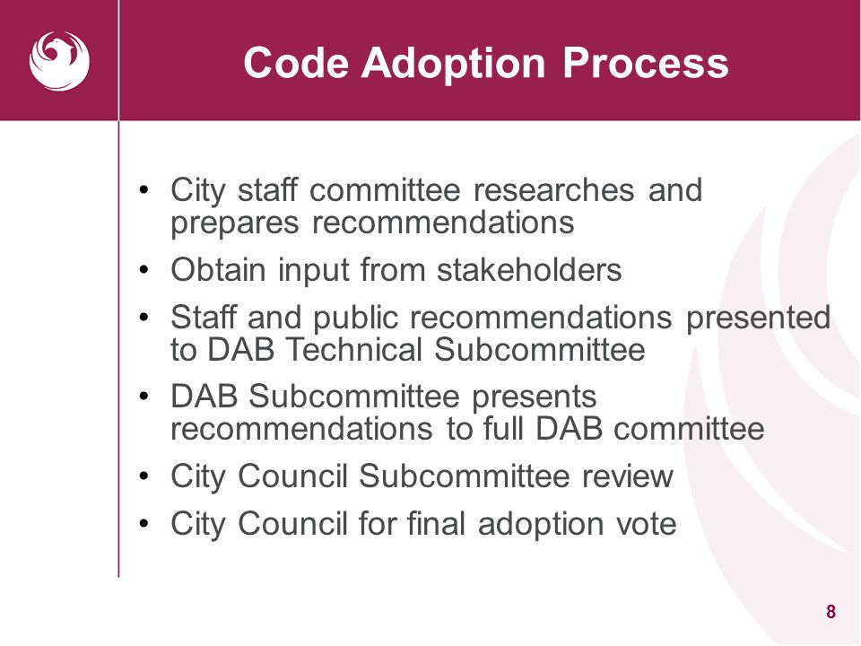 Code Adoption Process City staff committee researches and prepares recommendations. Obtain input from stakeholders.