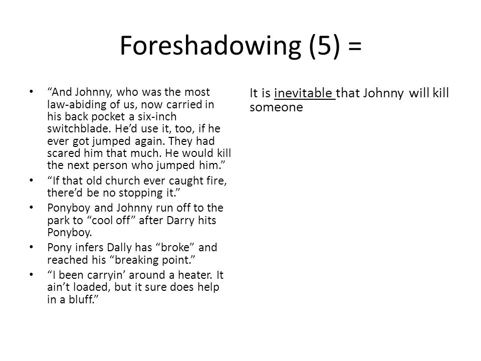 Foreshadowing (5) = It is inevitable that Johnny will kill someone