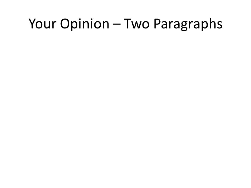 Your Opinion – Two Paragraphs