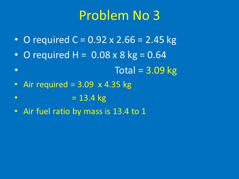 Problem No 3 O required C = 0.92 x 2.66 = 2.45 kg