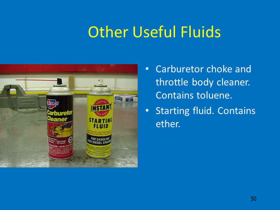 Other Useful Fluids Carburetor choke and throttle body cleaner.