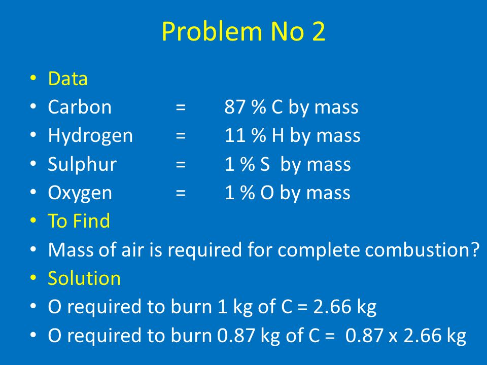 Problem No 2 Data Carbon = 87 % C by mass Hydrogen = 11 % H by mass
