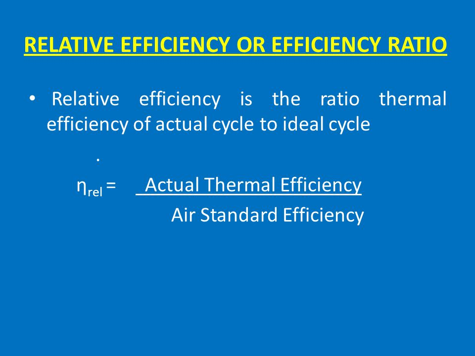RELATIVE EFFICIENCY OR EFFICIENCY RATIO