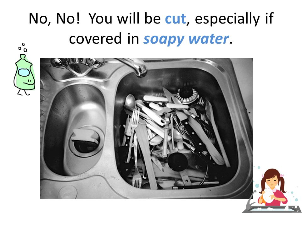 No, No! You will be cut, especially if covered in soapy water.