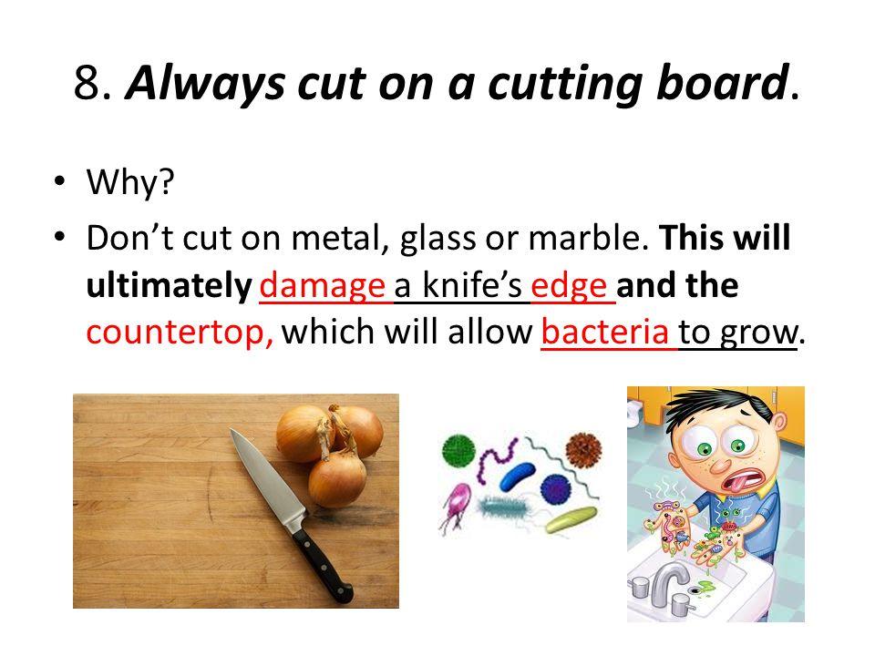 8. Always cut on a cutting board.