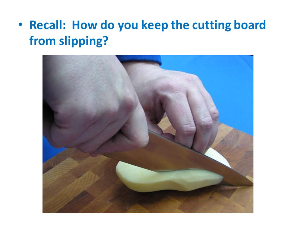 Recall: How do you keep the cutting board from slipping
