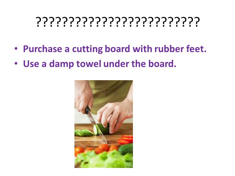 Purchase a cutting board with rubber feet.