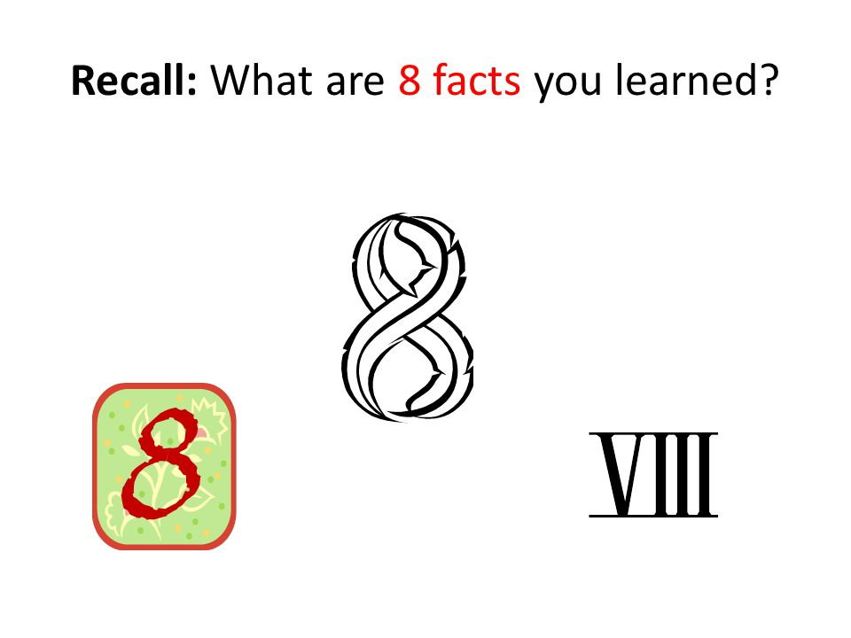 Recall: What are 8 facts you learned