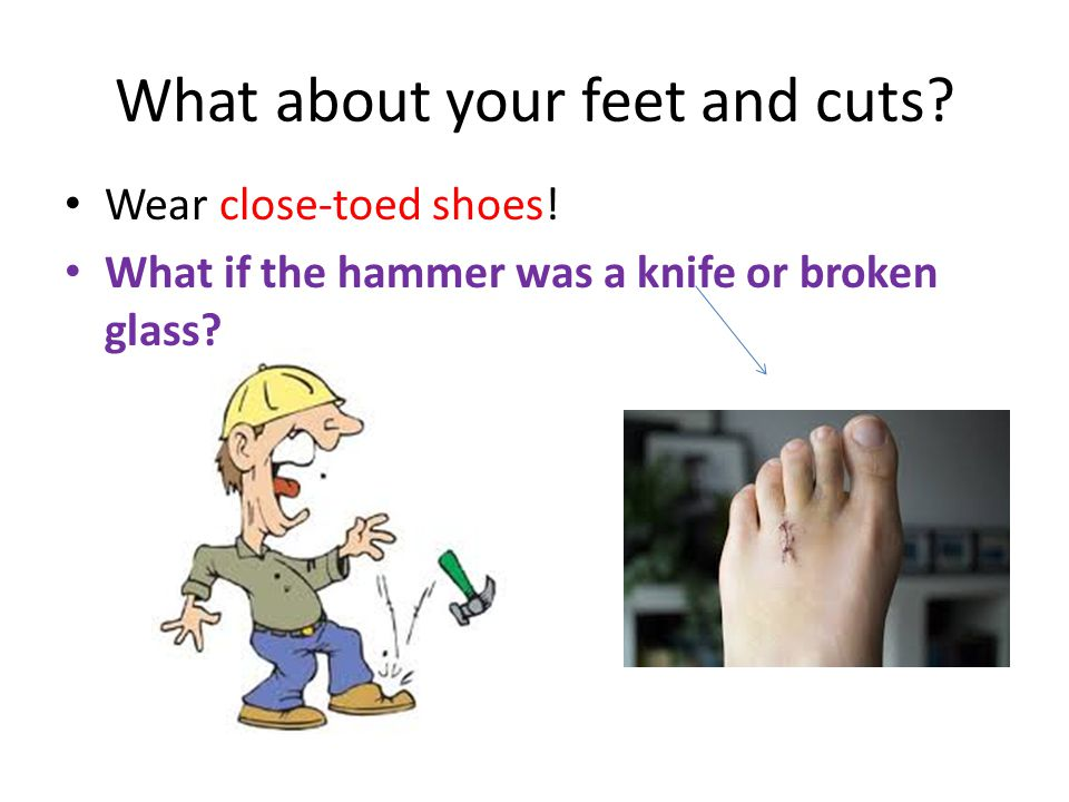 What about your feet and cuts