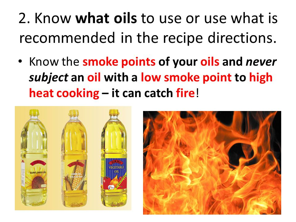 2. Know what oils to use or use what is recommended in the recipe directions.