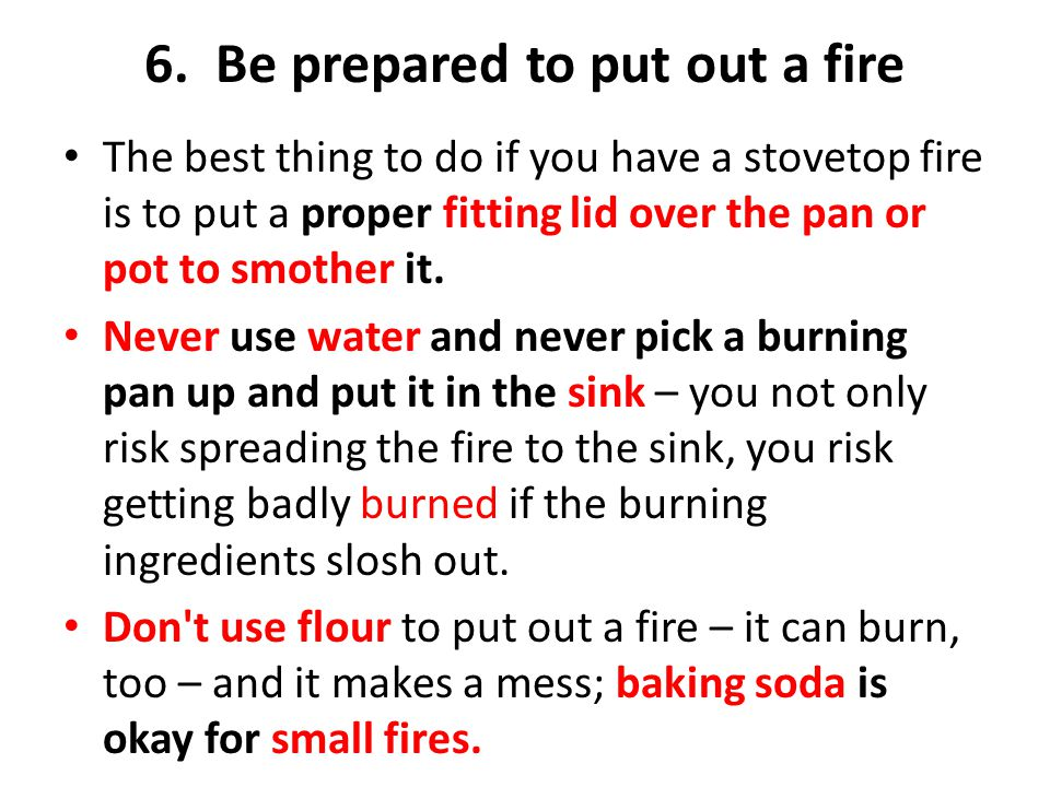 6. Be prepared to put out a fire