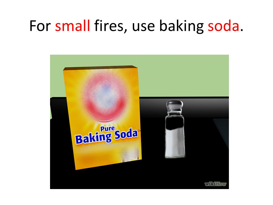 For small fires, use baking soda.