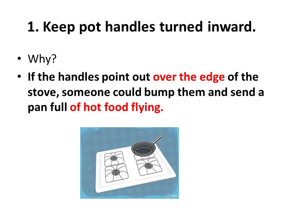 1. Keep pot handles turned inward.