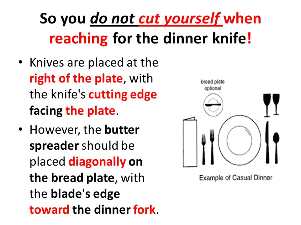 So you do not cut yourself when reaching for the dinner knife!