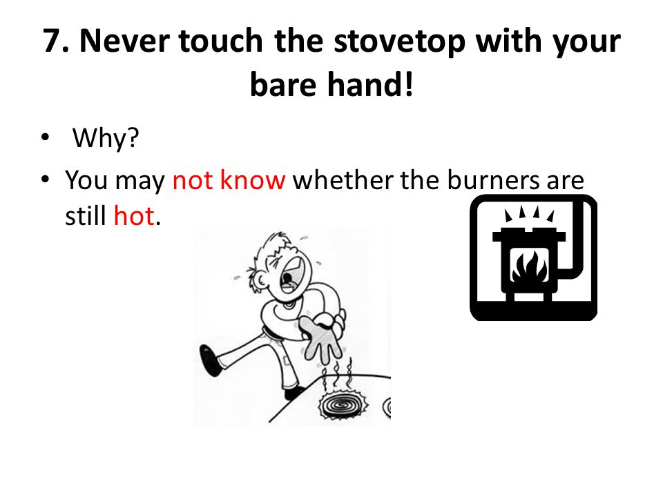 7. Never touch the stovetop with your bare hand!