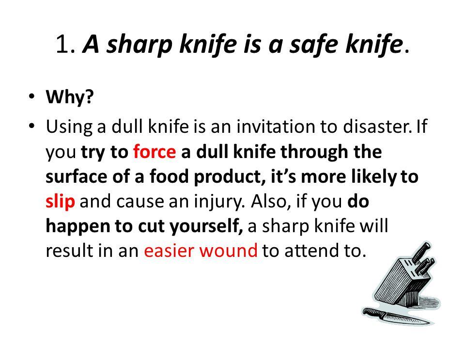 1. A sharp knife is a safe knife.