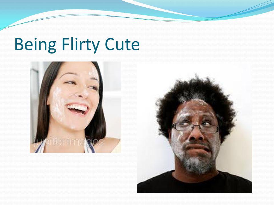 Being Flirty Cute