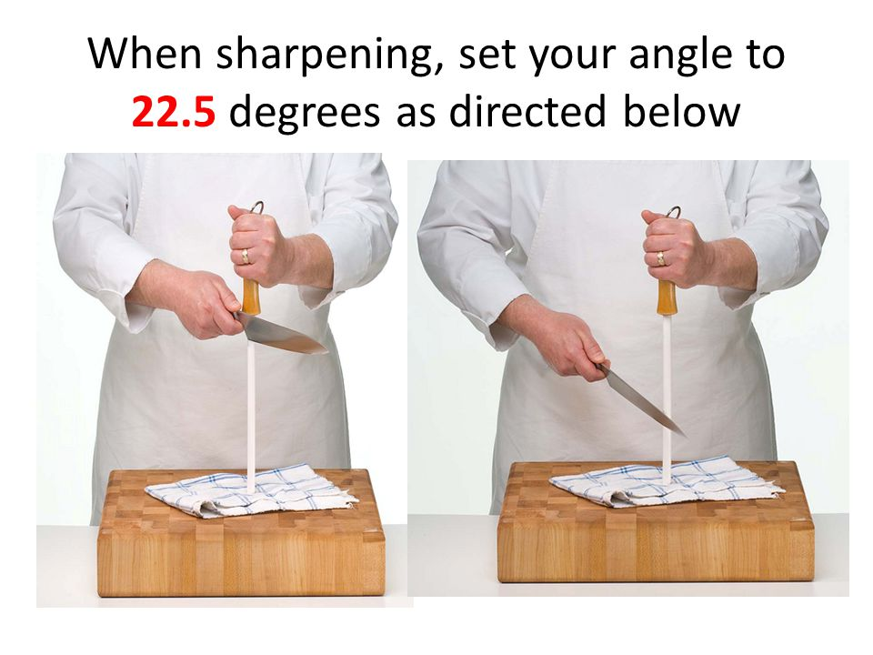 When sharpening, set your angle to 22.5 degrees as directed below