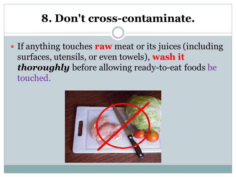 8. Don t cross-contaminate.