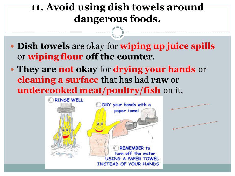 11. Avoid using dish towels around dangerous foods.