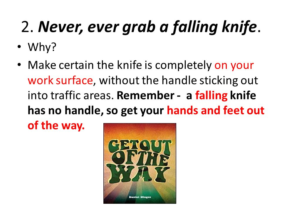 2. Never, ever grab a falling knife.