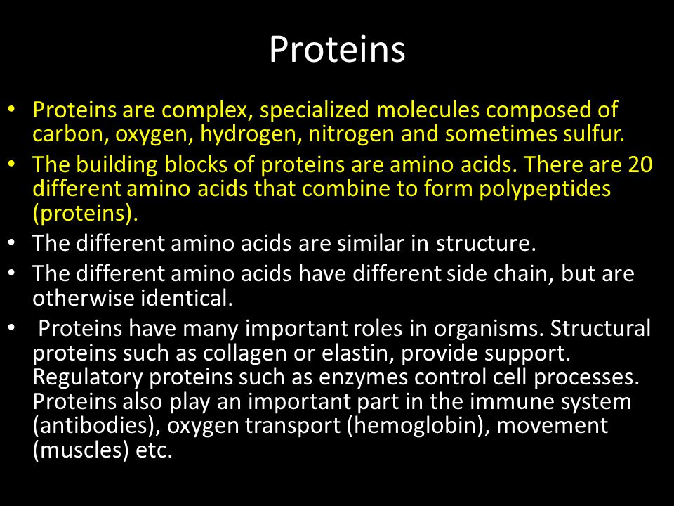 Proteins Proteins are complex, specialized molecules composed of carbon, oxygen, hydrogen, nitrogen and sometimes sulfur.