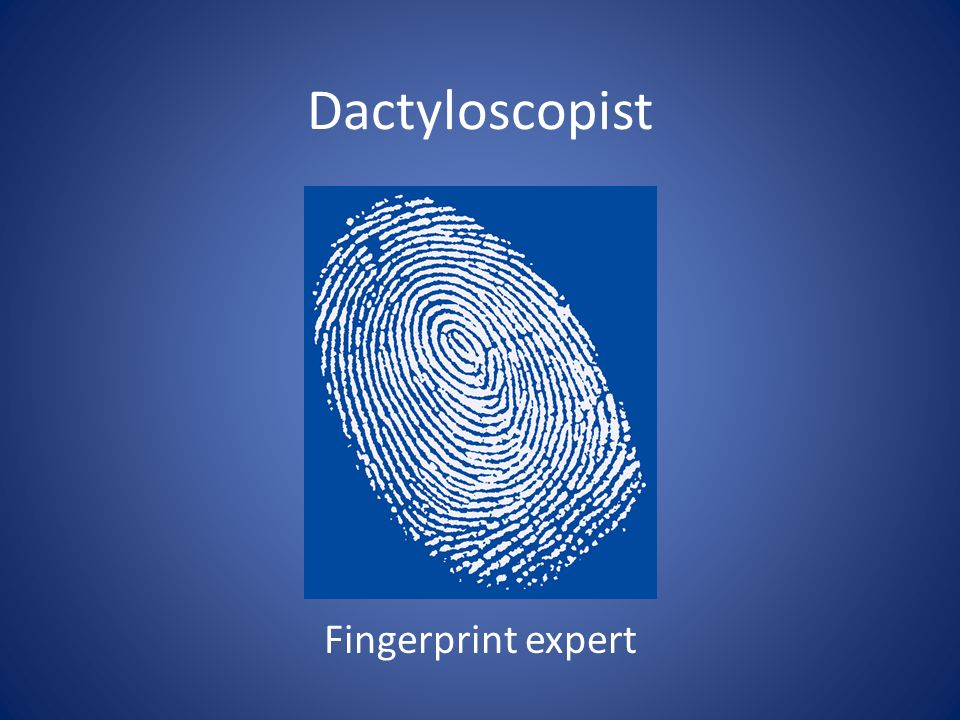 Dactyloscopist Fingerprint expert