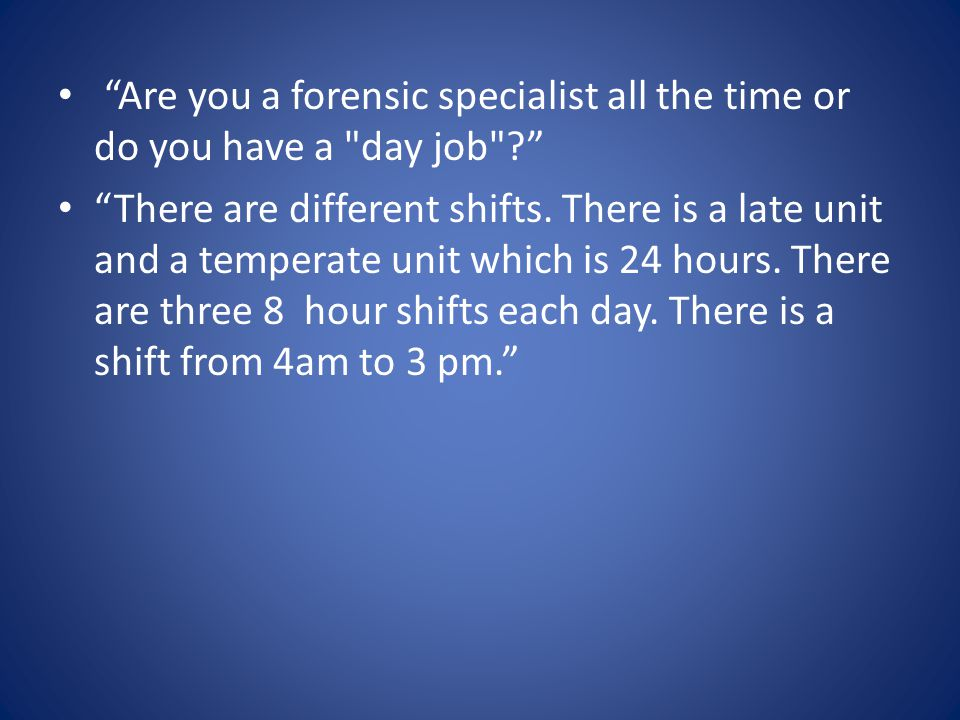 Are you a forensic specialist all the time or do you have a day job