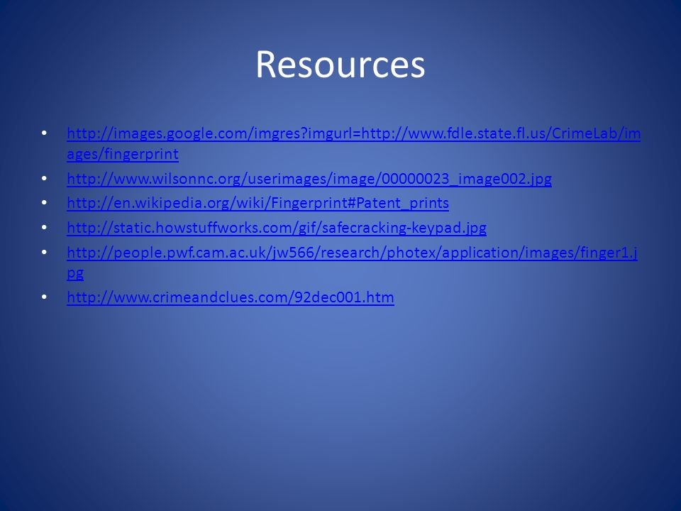 Resources http://images.google.com/imgres imgurl=http://www.fdle.state.fl.us/CrimeLab/images/fingerprint.