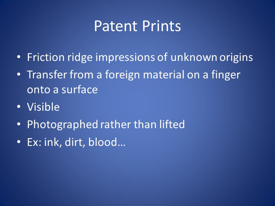 Patent Prints Friction ridge impressions of unknown origins